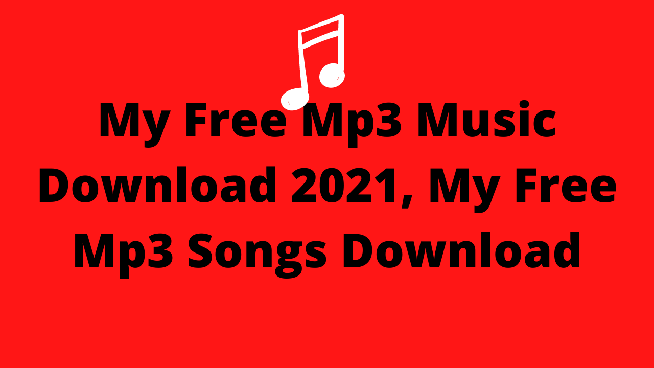 My Free Mp3 Music Download 2021, My Free Mp3 Songs Download